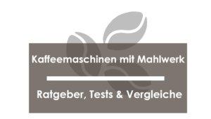 Kaffeemaschinen mit Mahlwerk Vergleiche - Test - Erfahrung - Ratgeber